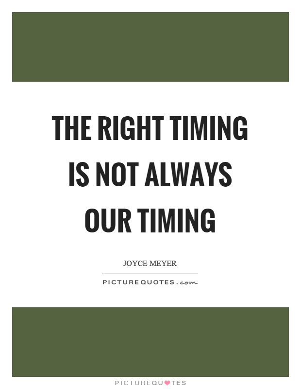 The right timing is not always our timing Picture Quote #1