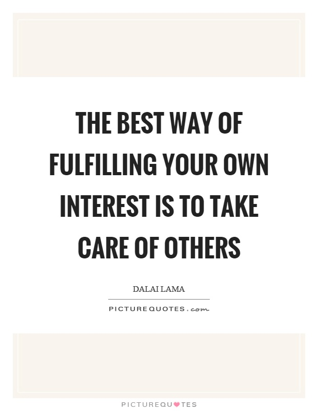 The best way of fulfilling your own interest is to take care of others Picture Quote #1