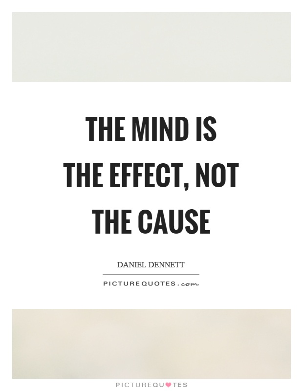 The mind is the effect, not the cause Picture Quote #1