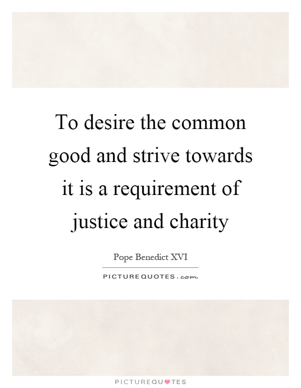 To desire the common good and strive towards it is a requirement of justice and charity Picture Quote #1