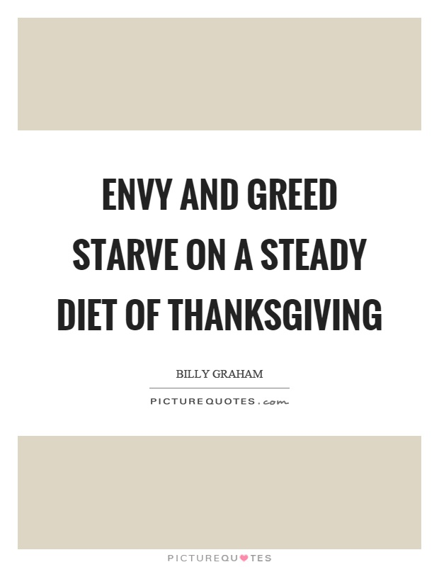 Envy and greed starve on a steady diet of thanksgiving Picture Quote #1
