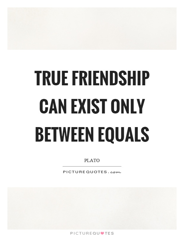 True friendship can exist only between equals Picture Quote #1
