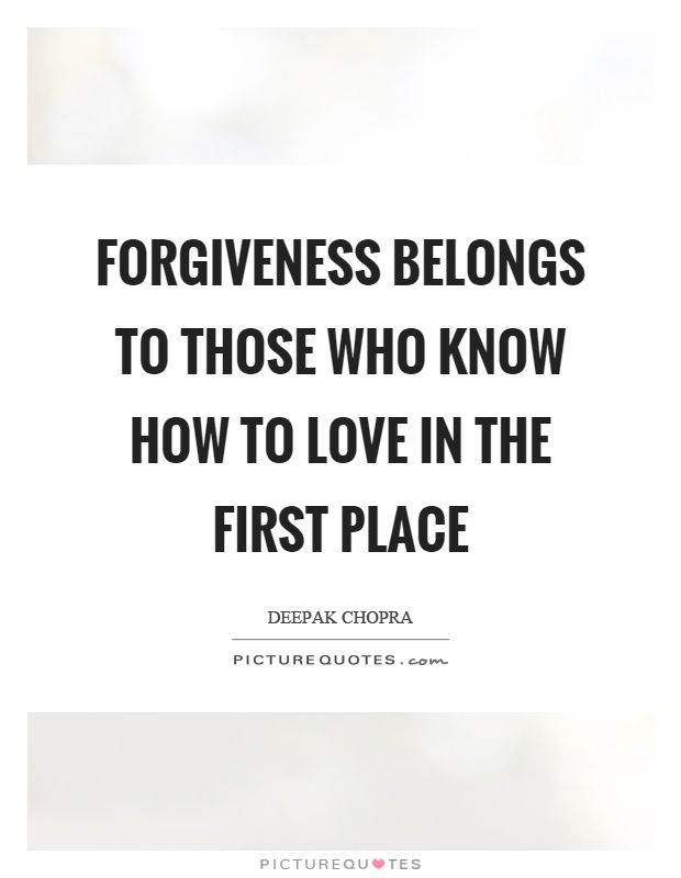 Forgiveness belongs to those who know how to love in the first place Picture Quote #1