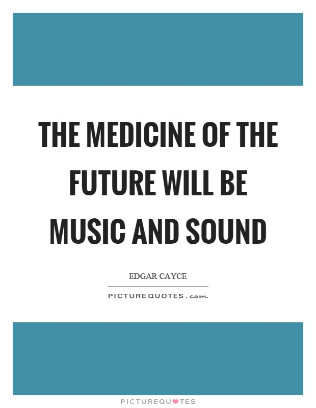 The medicine of the future will be music and sound Picture Quote #1