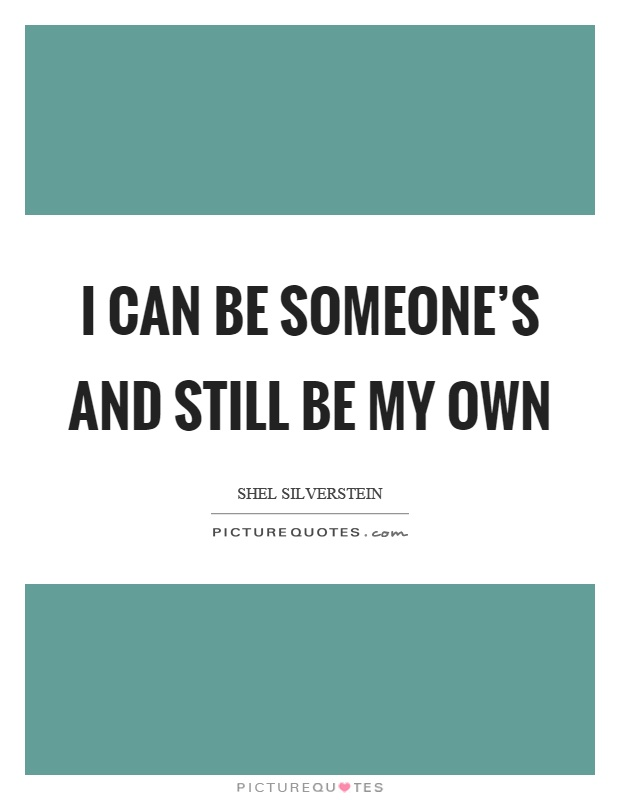 I can be someone's and still be my own Picture Quote #1