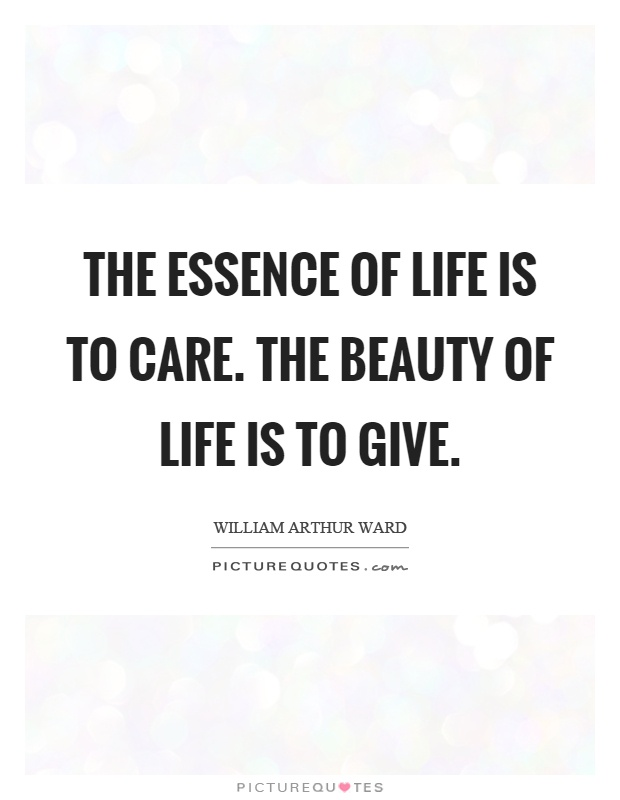 The Essence Of Life Is To Care Beauty Give