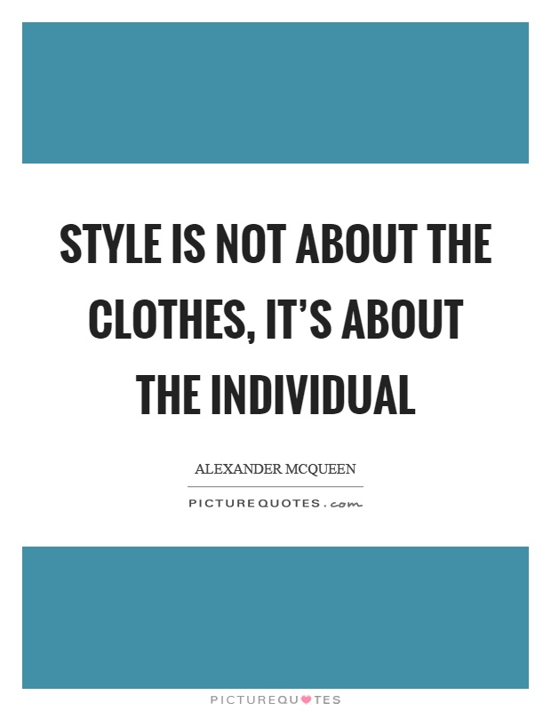 Style is not about the clothes, it's about the individual Picture Quote #1