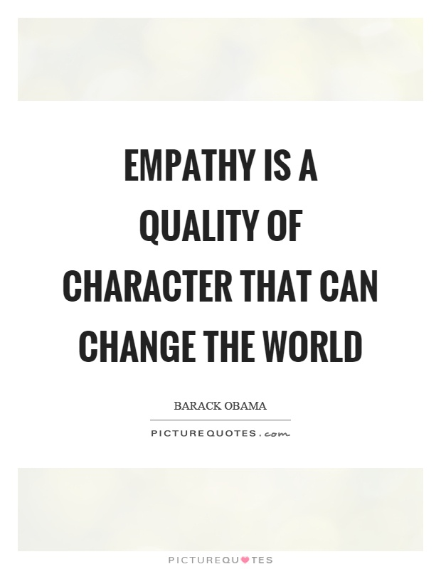 Empathy is a quality of character that can change the world Picture Quote #1