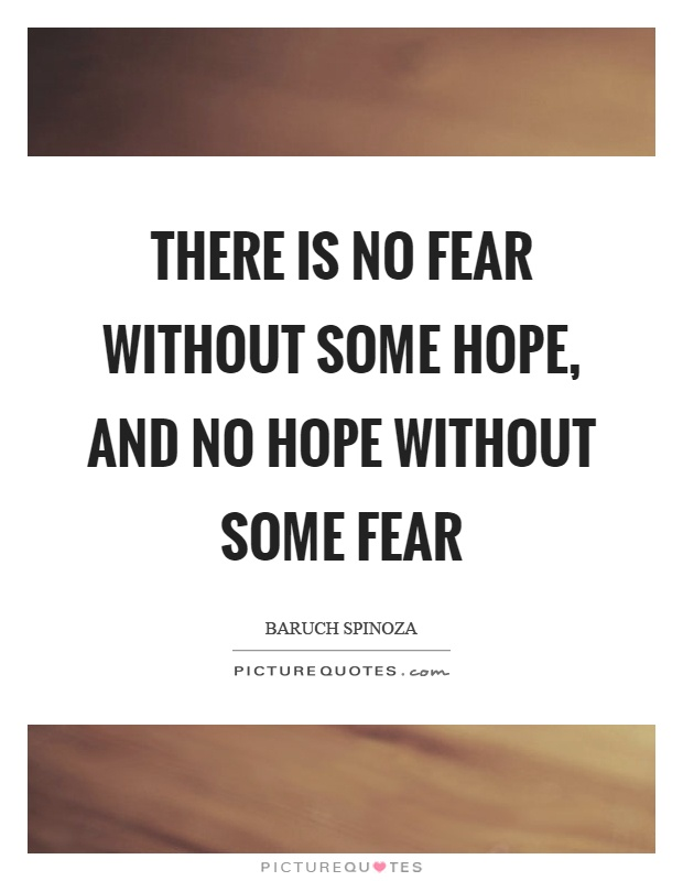 There is no fear without some hope, and no hope without some fear Picture Quote #1