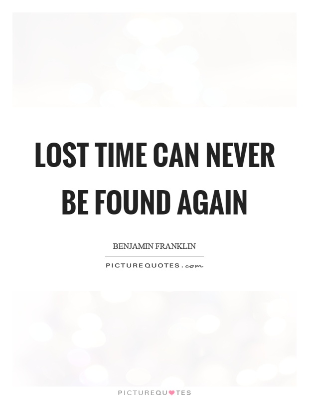 Lost time can never be found again Picture Quote #1