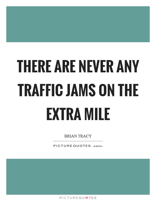 There are never any traffic jams on the extra mile Picture Quote #1