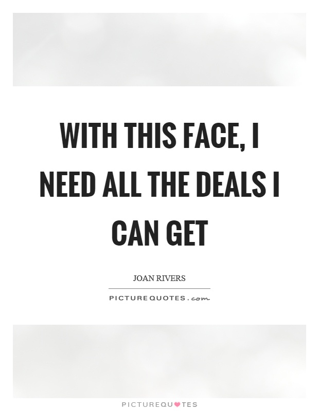 With this face, I need all the deals I can get Picture Quote #1