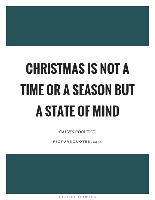 Christmas is not a time or a season but a state of mind Picture Quote #1
