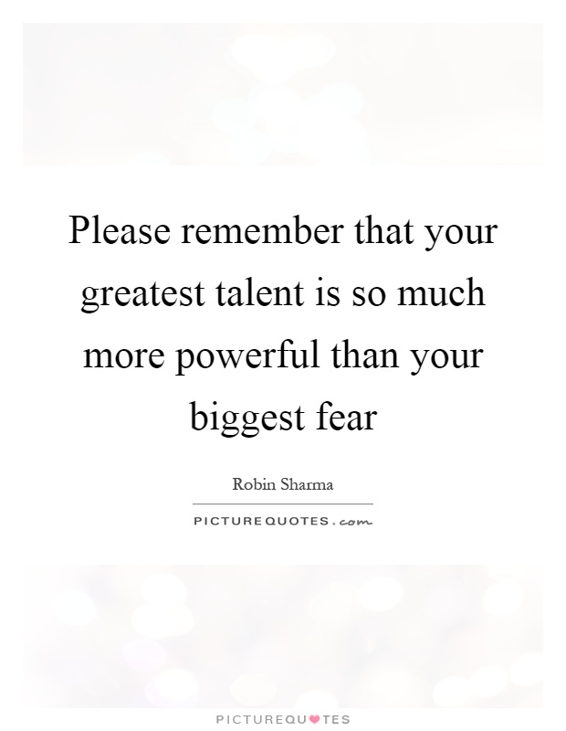 Please remember that your greatest talent is so much more powerful than your biggest fear Picture Quote #1
