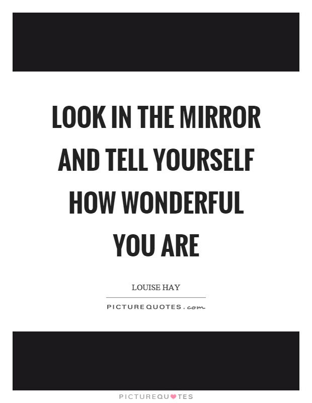 Wonderful quotes wonderful sayings wonderful picture for Mirror yourself