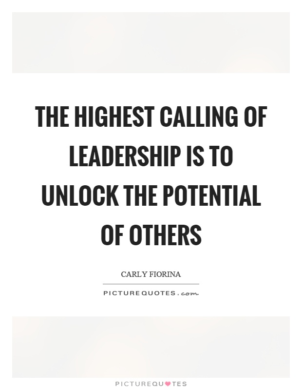 The highest calling of leadership is to unlock the potential of others Picture Quote #1
