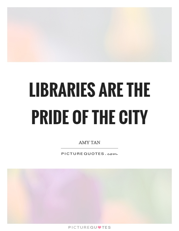 Libraries are the pride of the city Picture Quote #1