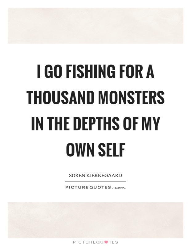 I go fishing for a thousand monsters in the depths of my own self Picture Quote #1
