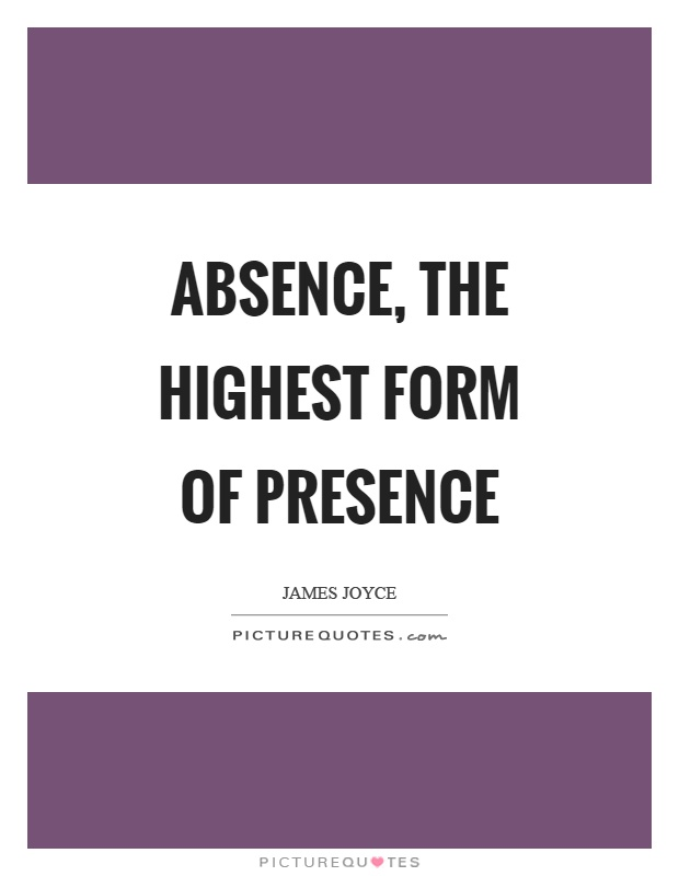 Absence, the highest form of presence Picture Quote #1