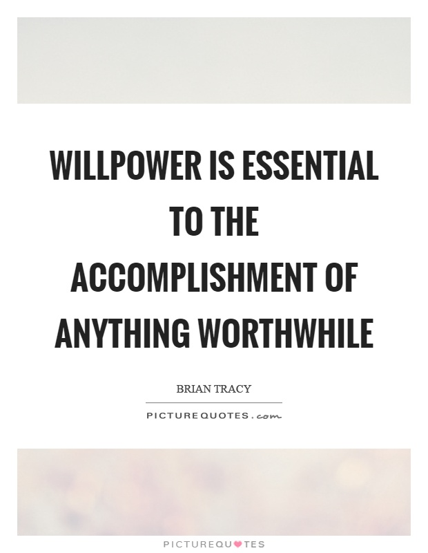 Willpower is essential to the accomplishment of anything worthwhile Picture Quote #1