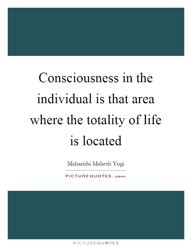 Consciousness in the individual is that area where the totality of life is located Picture Quote #1