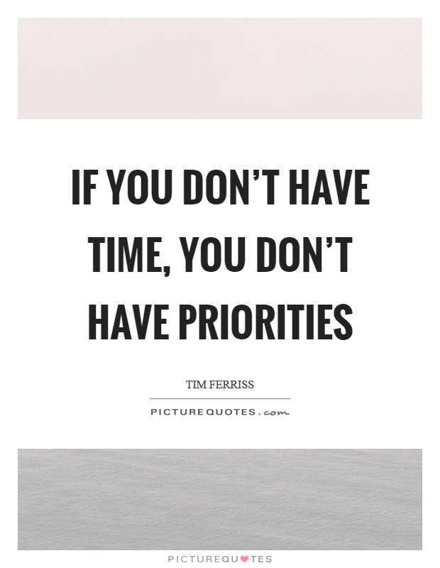 If You Don 39 T Have Time You Don 39 T Have Priorities