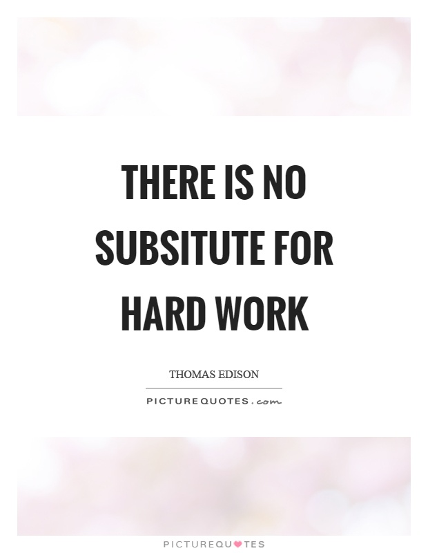 There is no subsitute for hard work Picture Quote #1