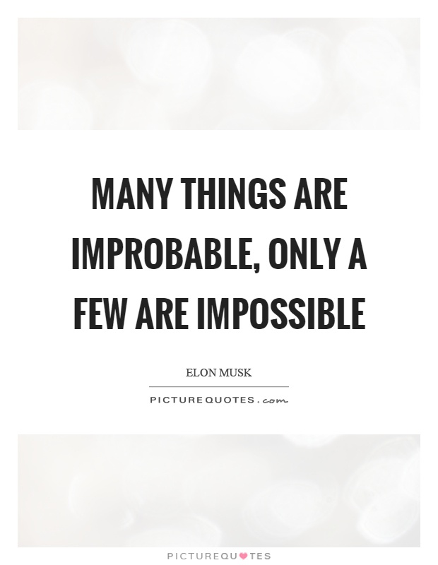 Many things are improbable, only a few are impossible Picture Quote #1