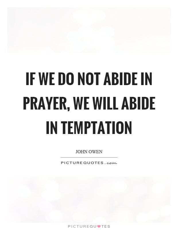 If we do not abide in prayer, we will abide in temptation Picture Quote #1
