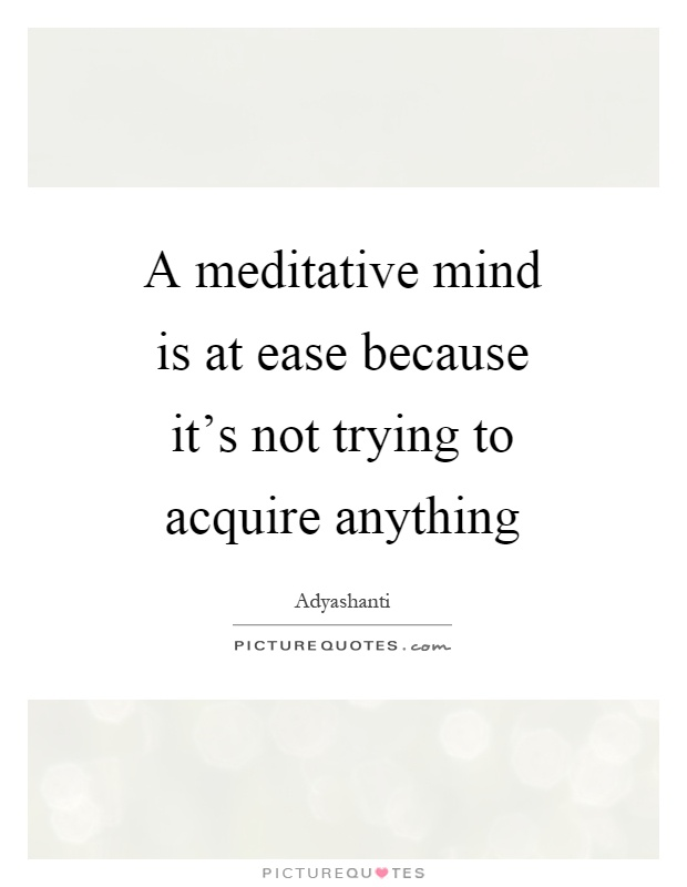 Try Not To Take Things Personally: A Meditative Mind Is At Ease Because It's Not Trying To