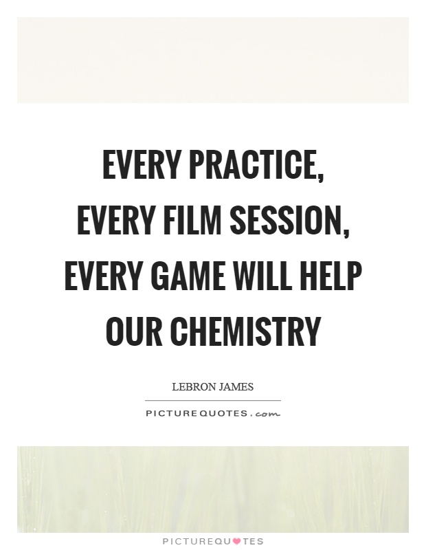 Every practice, every film session, every game will help our chemistry Picture Quote #1