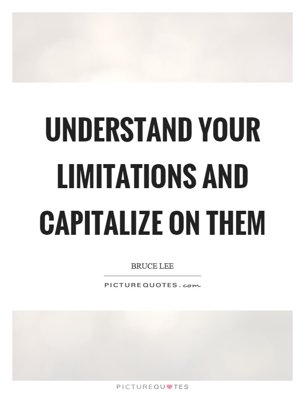 Understand your limitations and capitalize on them Picture Quote #1