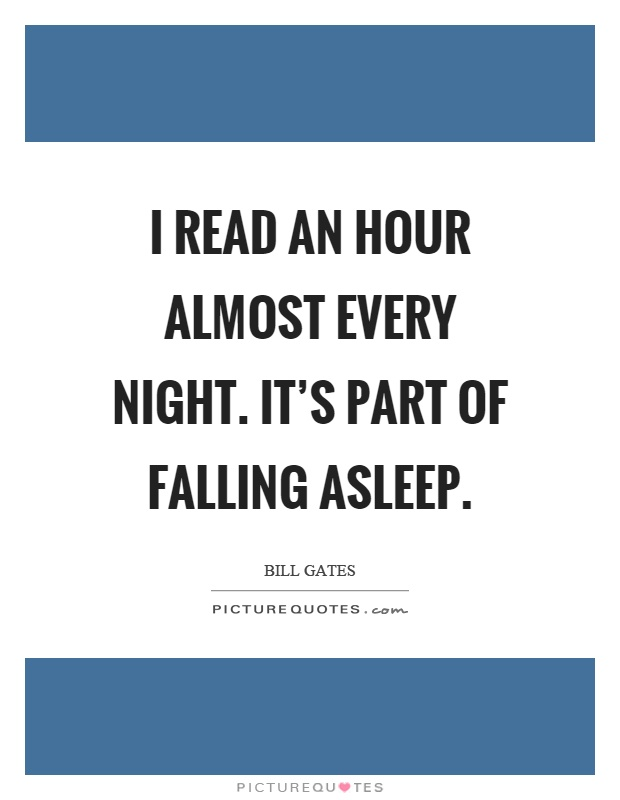 I read an hour almost every night. It's part of falling asleep Picture Quote #1