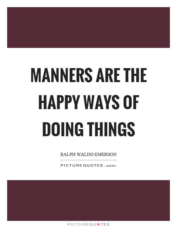 Manners are the happy ways of doing things Picture Quote #1