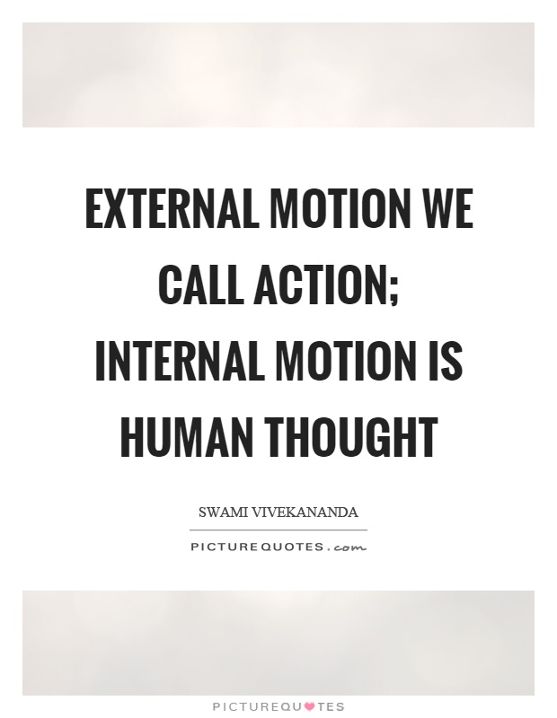 External motion we call action; internal motion is human thought Picture Quote #1