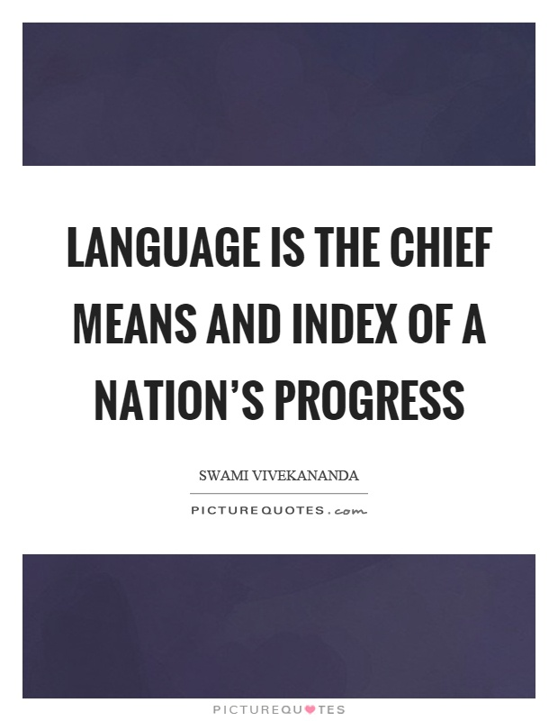 Language is the chief means and index of a nation's progress Picture Quote #1