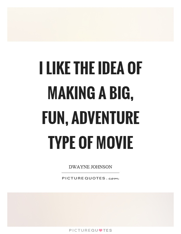 I like the idea of making a big, fun, adventure type of movie Picture Quote #1