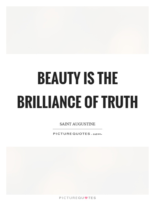 Beauty is the brilliance of truth Picture Quote #1