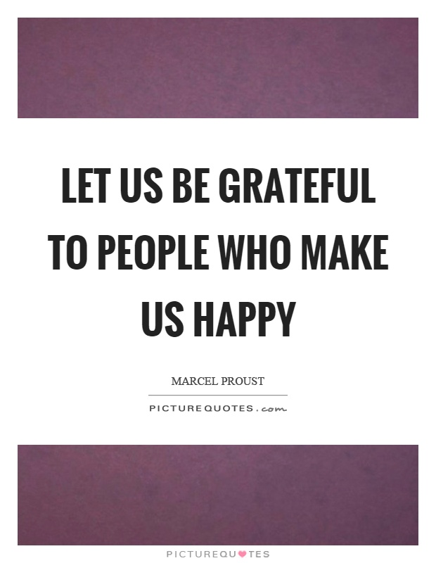 Let us be grateful to people who make us happy Picture Quote #1