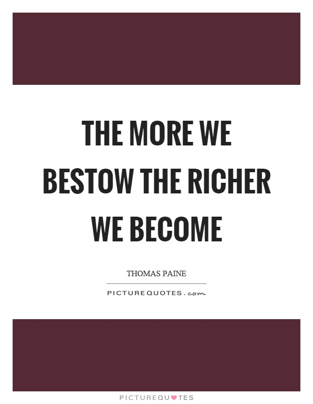The more we bestow the richer we become Picture Quote #1