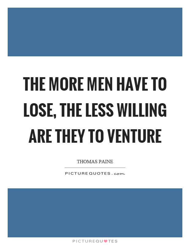 The more men have to lose, the less willing are they to venture Picture Quote #1