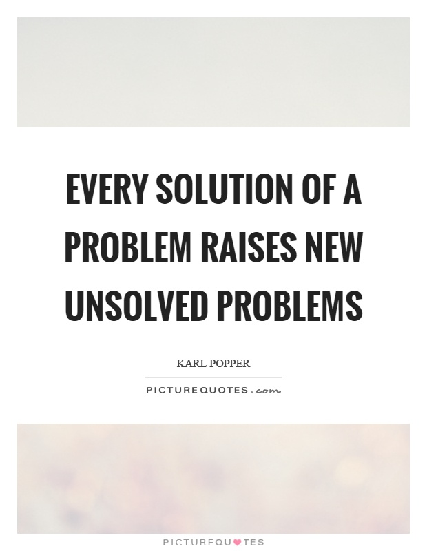Every solution of a problem raises new unsolved problems Picture Quote #1