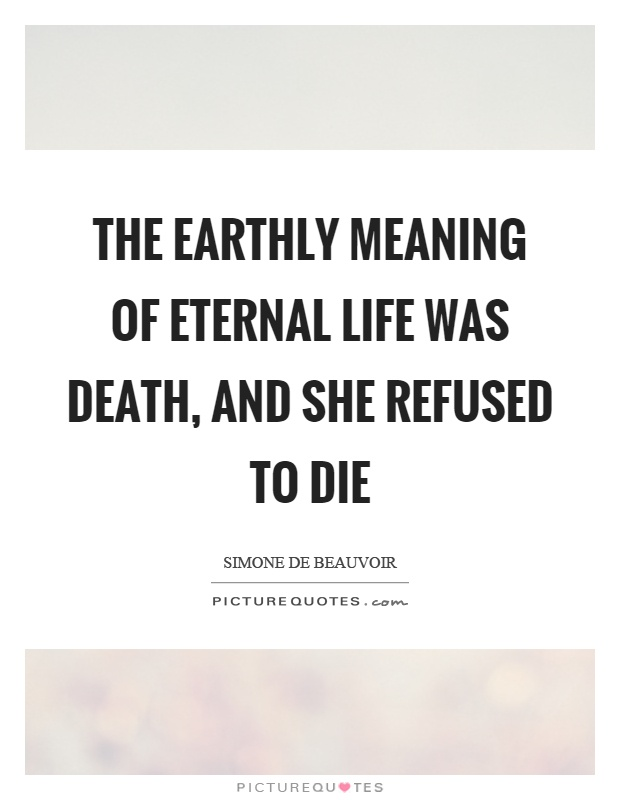 The earthly meaning of eternal life was death, and she refused to die Picture Quote #1