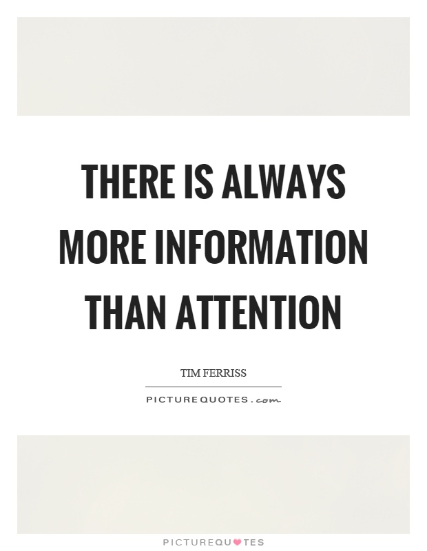 There is always more information than attention Picture Quote #1