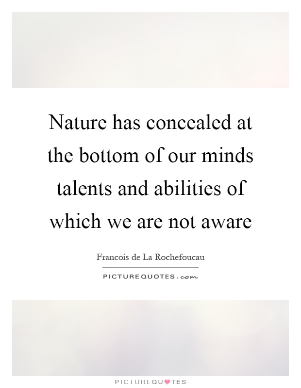 Nature has concealed at the bottom of our minds talents and abilities of which we are not aware Picture Quote #1
