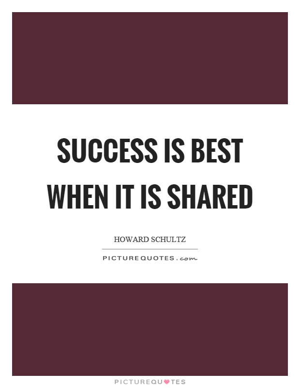 Success is best when it is shared Picture Quote #1