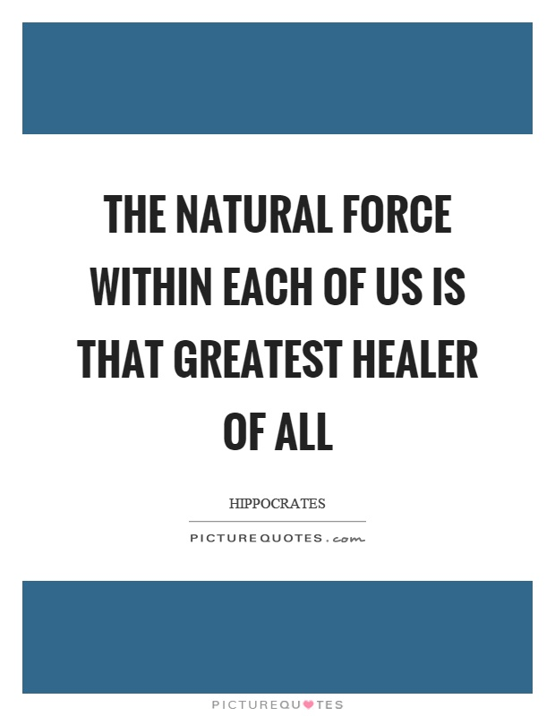 The natural force within each of us is that greatest healer of all Picture Quote #1