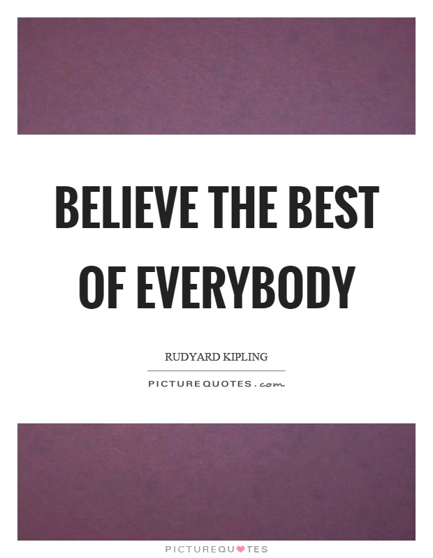 Believe the best of everybody Picture Quote #1