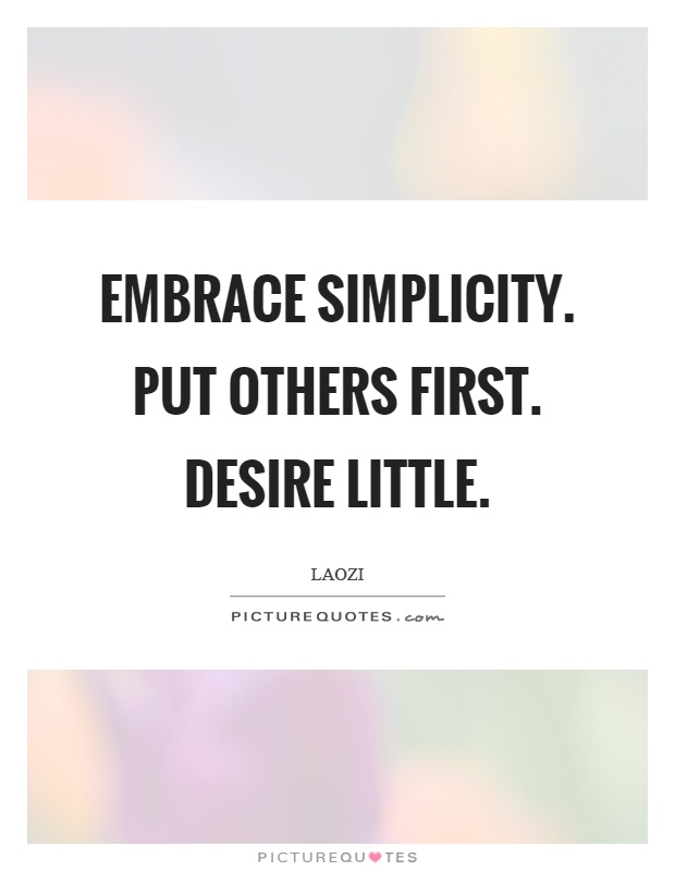 Embrace simplicity. Put others first. Desire little Picture Quote #1
