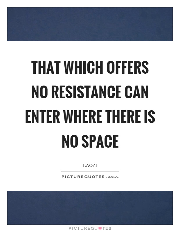 That which offers no resistance can enter where there is no space Picture Quote #1